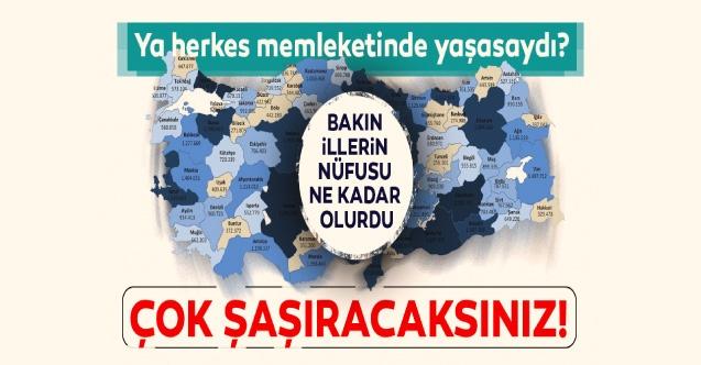 Herkes memleketinde yaşasaydı illerin nüfusu nasıl olurdu? O il İstanbul'u solladı